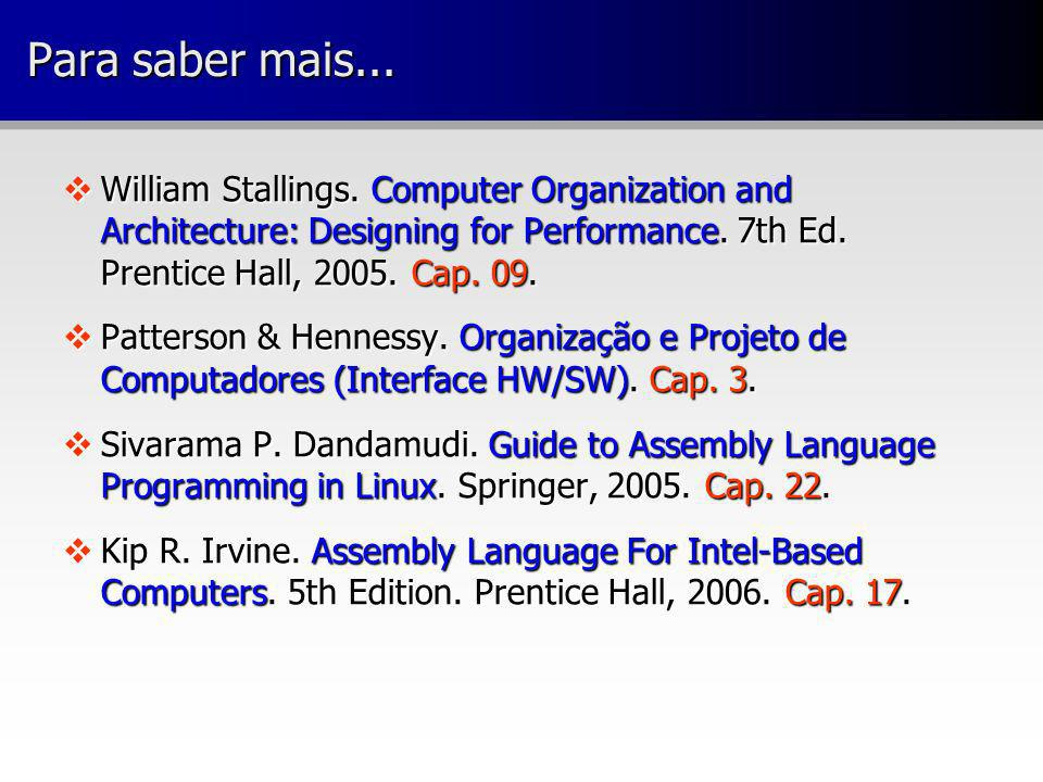 Para saber mais... William Stallings. Computer Organization and Architecture: Designing for Performance. 7th Ed. Prentice Hall, 2005. Cap. 09.