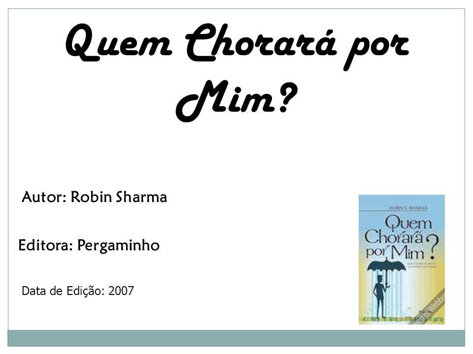 Quem Chorará por Mim Autor: Robin Sharma Editora: Pergaminho