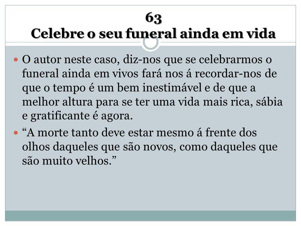 63 Celebre o seu funeral ainda em vida