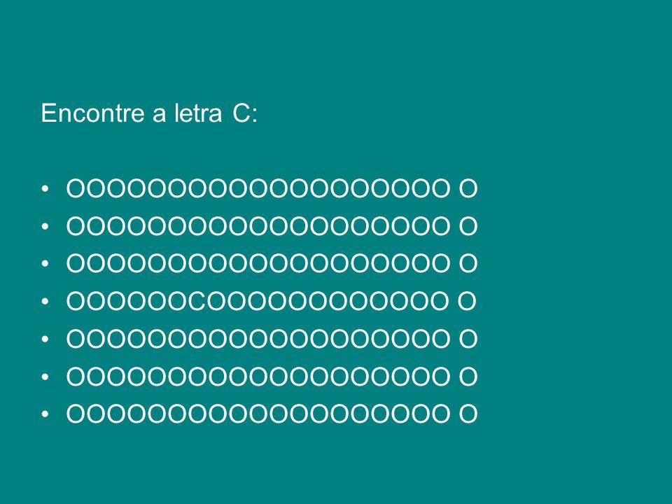 Encontre a letra C: OOOOOOOOOOOOOOOOOOO O OOOOOOCOOOOOOOOOOOO O