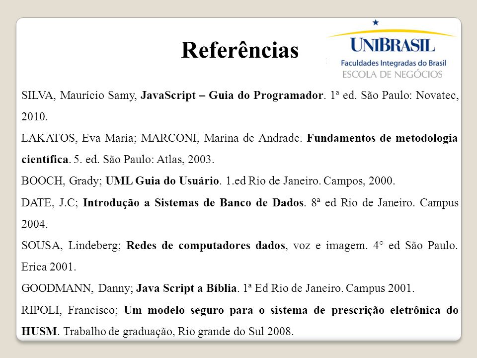 Referências SILVA, Maurício Samy, JavaScript – Guia do Programador. 1ª ed. São Paulo: Novatec, 2010.