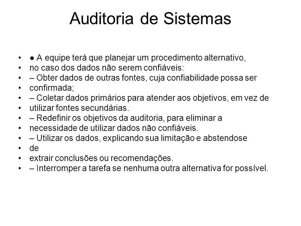 Auditoria de Sistemas● A equipe terá que planejar um procedimento alternativo, no caso dos dados não serem confiáveis: