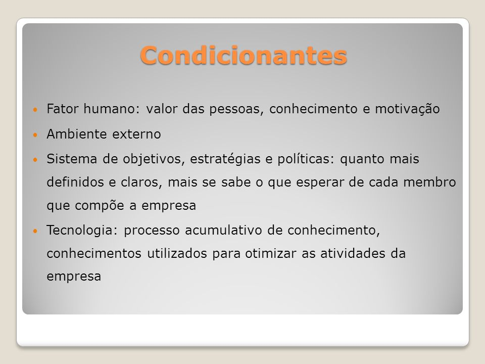 Condicionantes Fator humano: valor das pessoas, conhecimento e motivação. Ambiente externo.