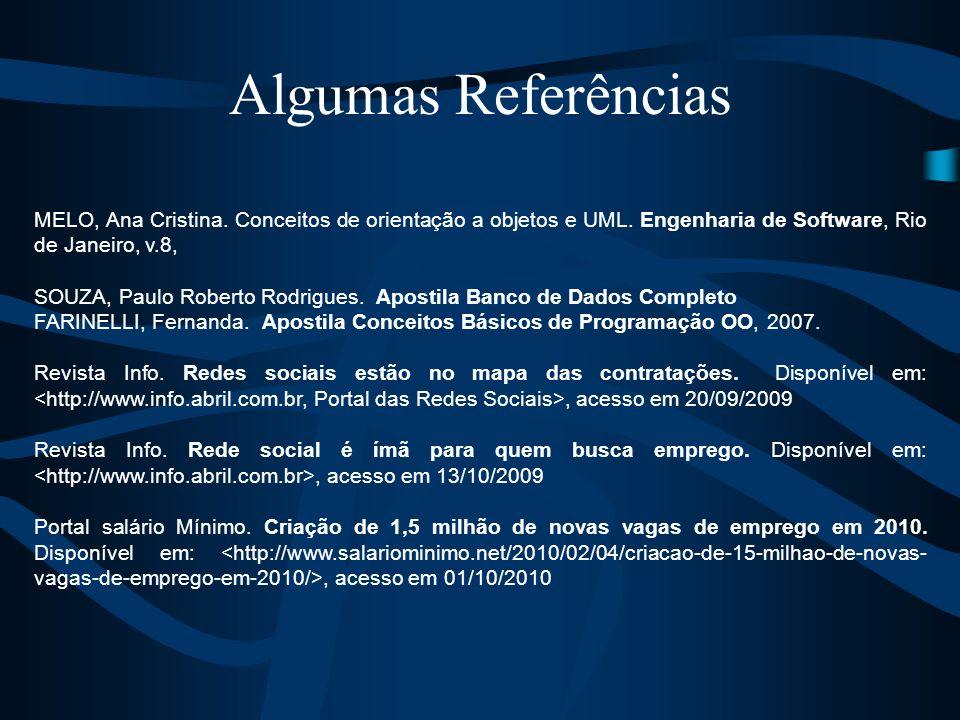 Algumas Referências MELO, Ana Cristina. Conceitos de orientação a objetos e UML. Engenharia de Software, Rio de Janeiro, v.8,