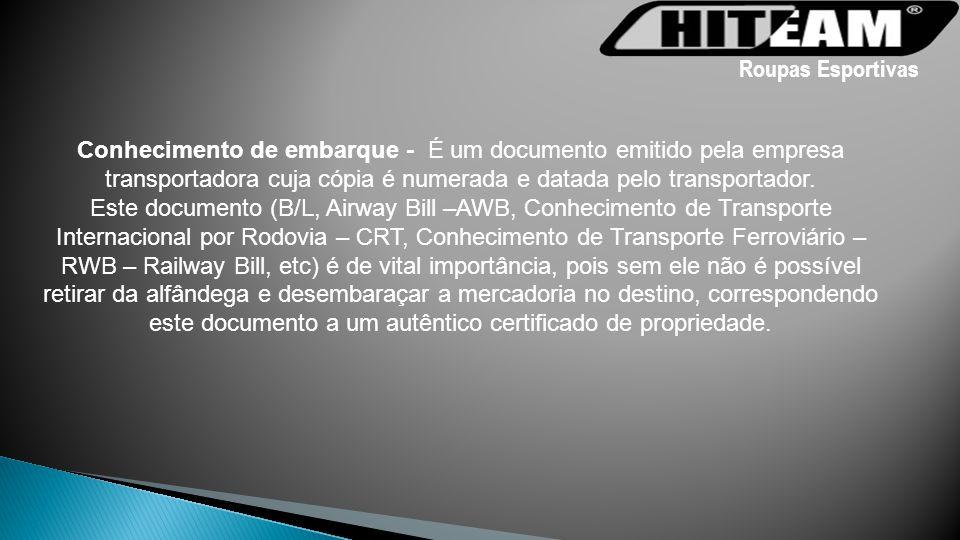 Roupas Esportivas Conhecimento de embarque - É um documento emitido pela empresa transportadora cuja cópia é numerada e datada pelo transportador.