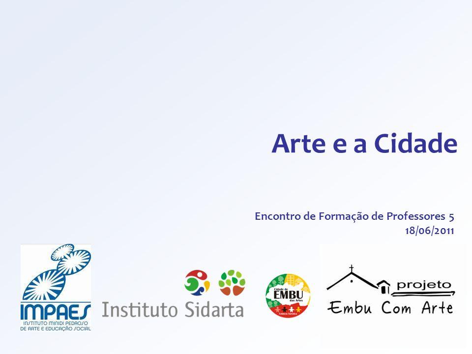 Arte e a Cidade Encontro de Formação de Professores 5 18/06/2011 1