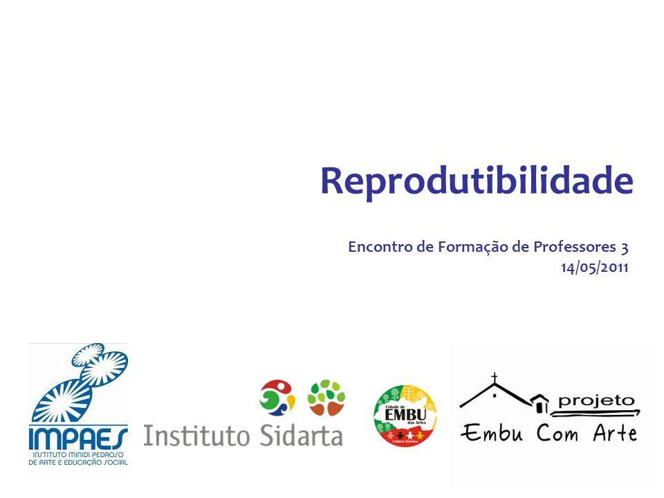 Reprodutibilidade Encontro de Formação de Professores 3 14/05/2011 1