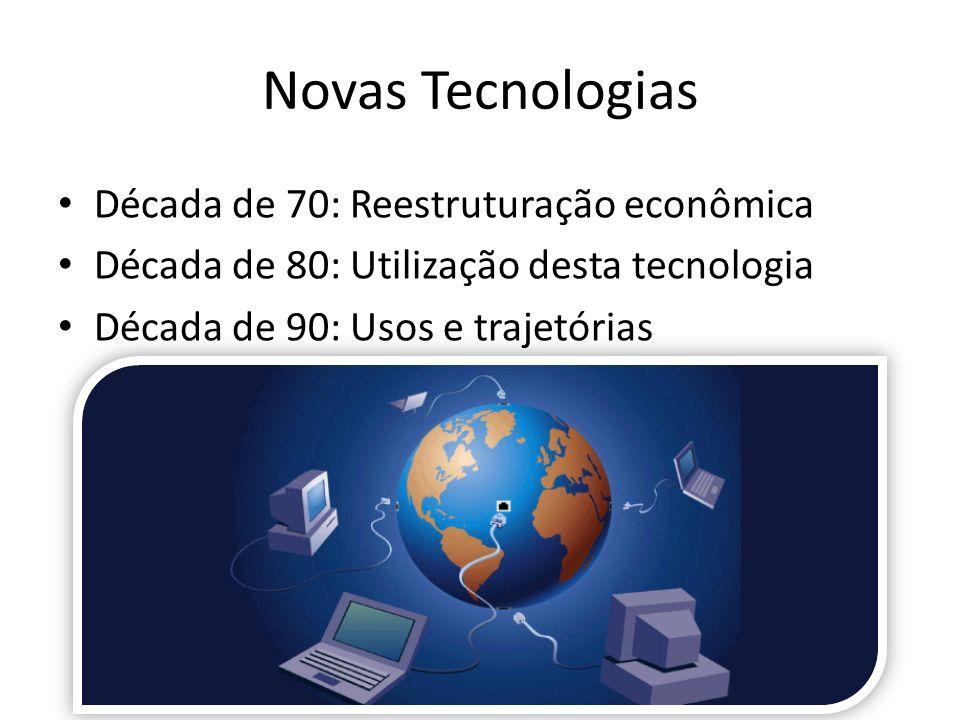 Novas Tecnologias Década de 70: Reestruturação econômica