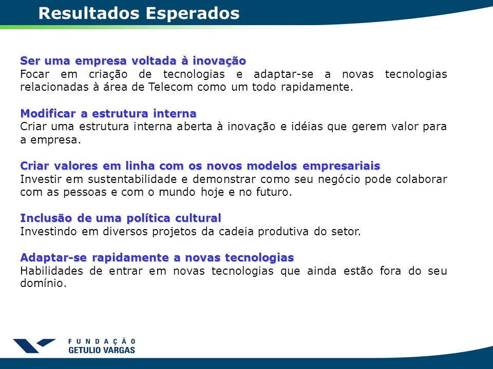 Resultados Esperados Ser uma empresa voltada à inovação
