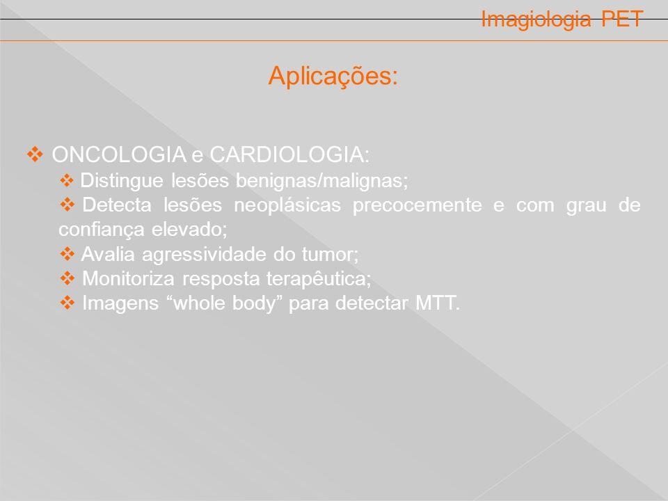 Aplicações: Imagiologia PET ONCOLOGIA e CARDIOLOGIA: