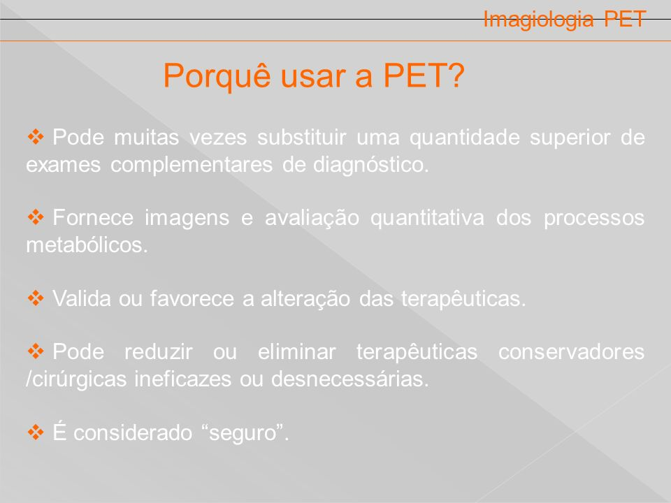 Porquê usar a PET Imagiologia PET