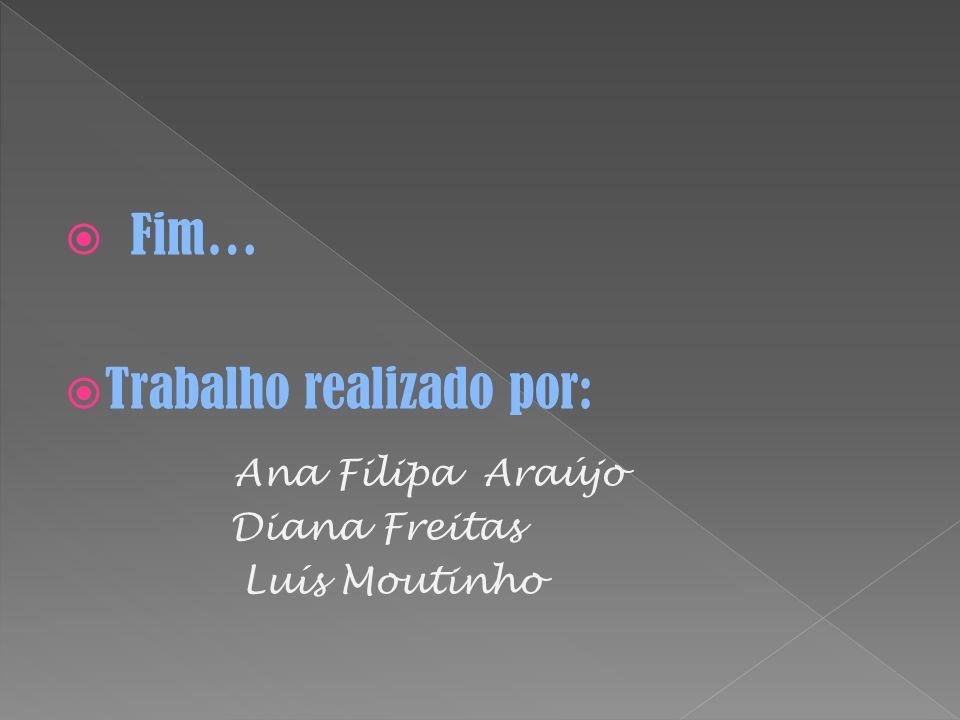 Trabalho realizado por: Ana Filipa Araújo