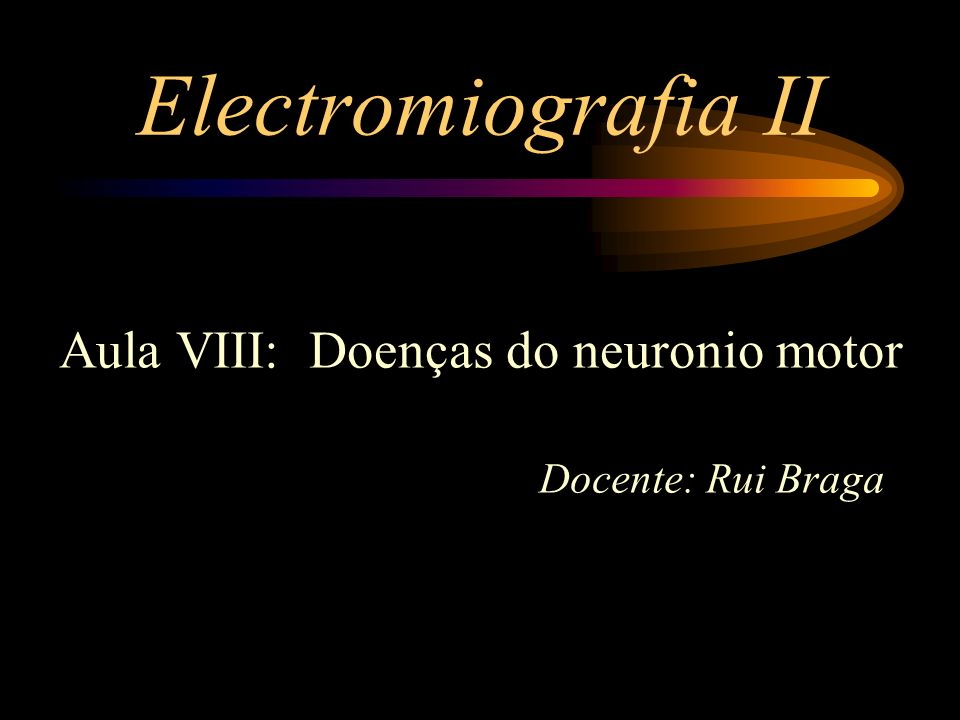 Electromiografia II Aula VIII: Doenças do neuronio motor