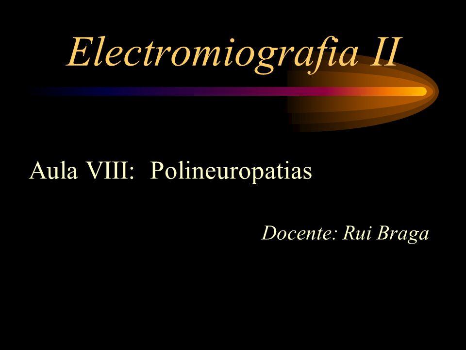 Electromiografia II Aula VIII: Polineuropatias Docente: Rui Braga