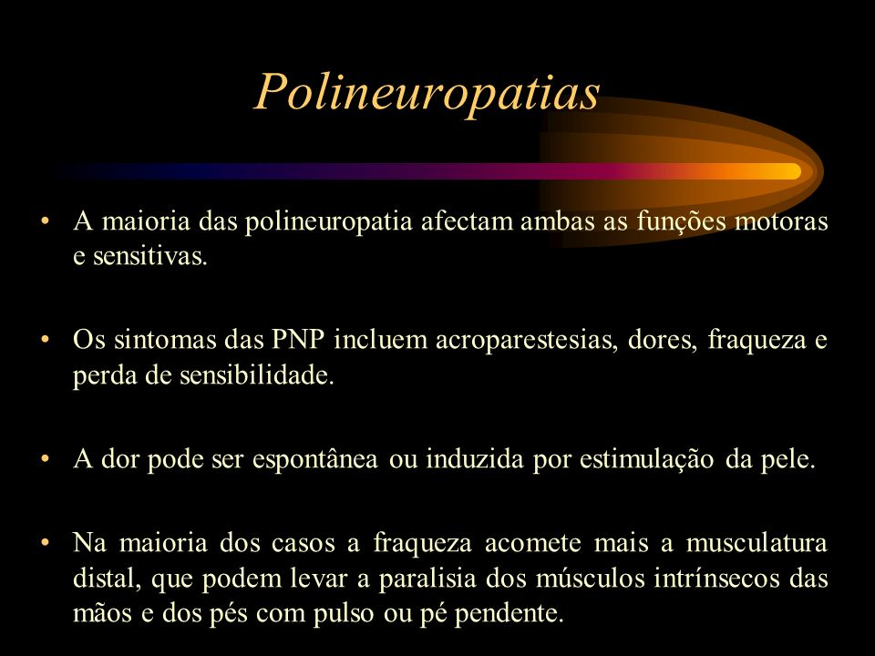 Polineuropatias A maioria das polineuropatia afectam ambas as funções motoras e sensitivas.