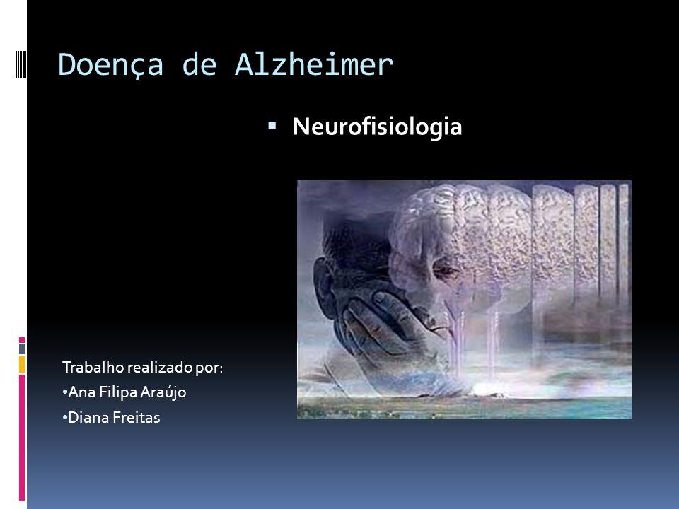 Doença de Alzheimer Neurofisiologia Trabalho realizado por: