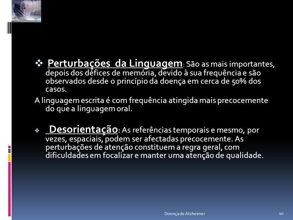 Perturbações da Linguagem: São as mais importantes, depois dos défices de memória, devido à sua frequência e são observados desde o princípio da doença em cerca de 50% dos casos.