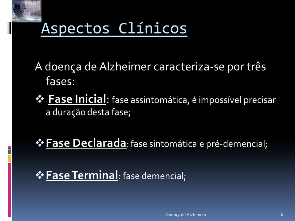 Aspectos Clínicos A doença de Alzheimer caracteriza-se por três fases: