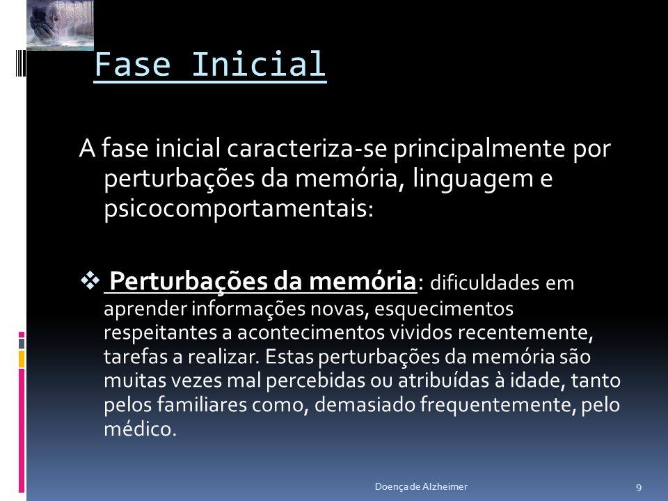 Fase InicialA fase inicial caracteriza-se principalmente por perturbações da memória, linguagem e psicocomportamentais: