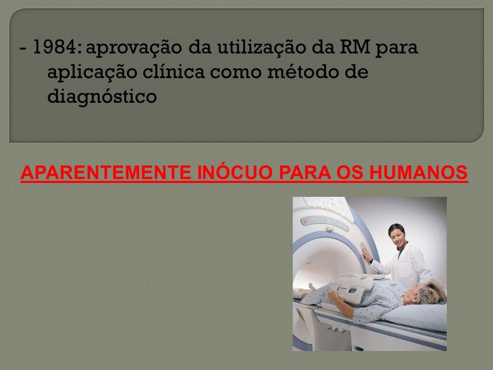 - 1984: aprovação da utilização da RM para aplicação clínica como método de diagnóstico