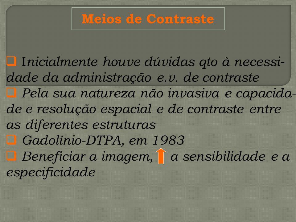 Meios de Contraste Inicialmente houve dúvidas qto à necessi- dade da administração e.v. de contraste.
