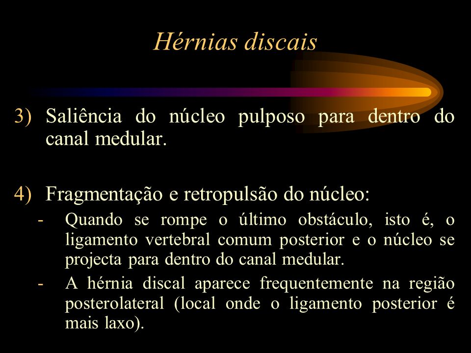 Hérnias discais Saliência do núcleo pulposo para dentro do canal medular. Fragmentação e retropulsão do núcleo: