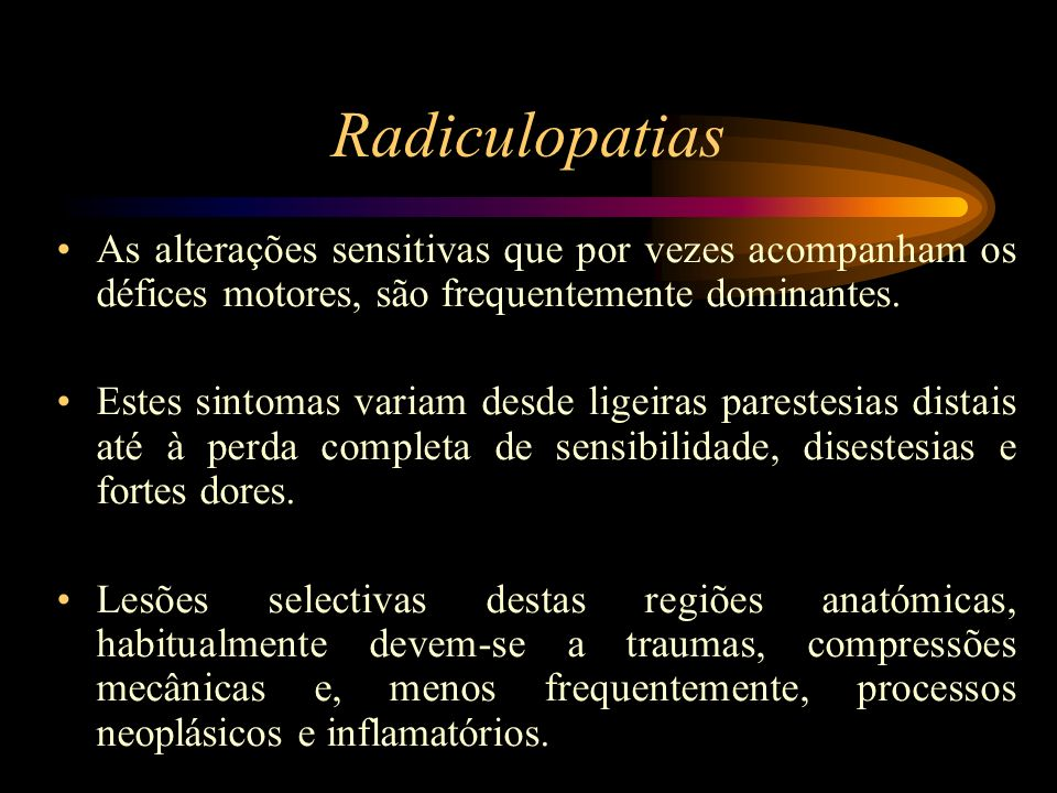 Radiculopatias As alterações sensitivas que por vezes acompanham os défices motores, são frequentemente dominantes.