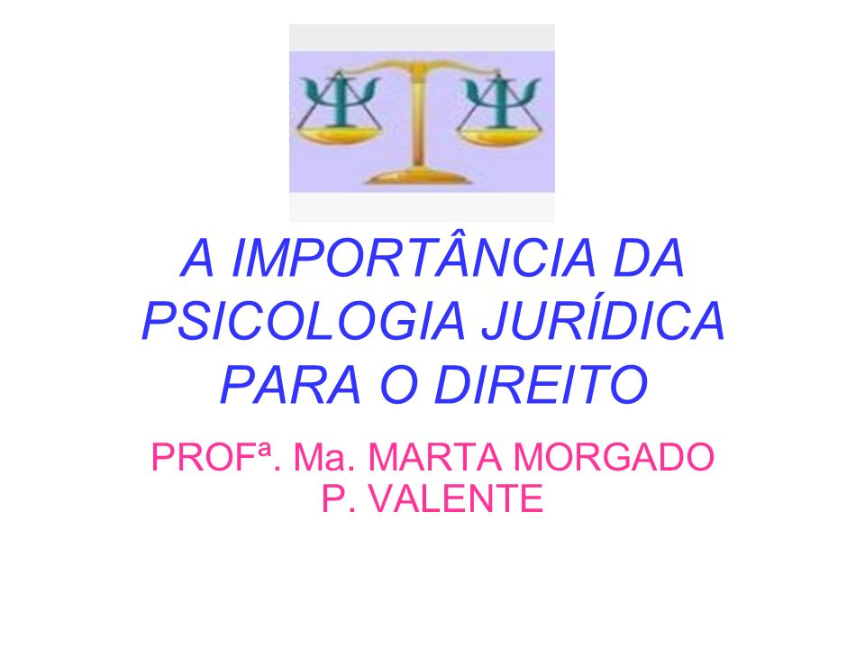 A IMPORTÂNCIA DA PSICOLOGIA JURÍDICA PARA O DIREITO
