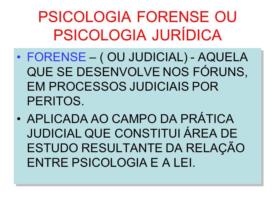 PSICOLOGIA FORENSE OU PSICOLOGIA JURÍDICA
