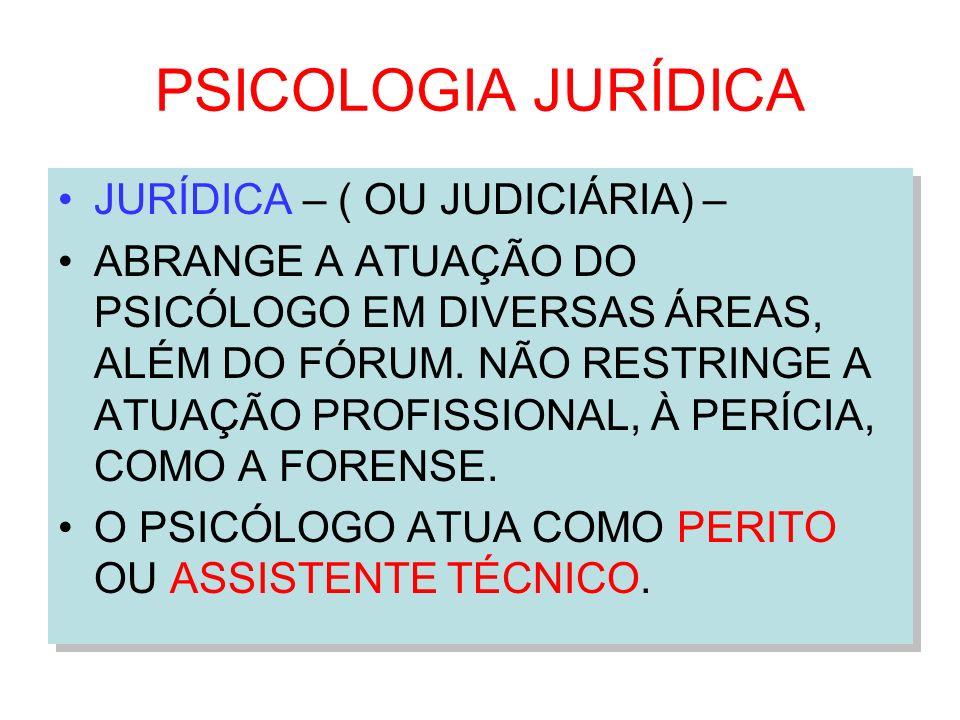 PSICOLOGIA JURÍDICA JURÍDICA – ( OU JUDICIÁRIA) –