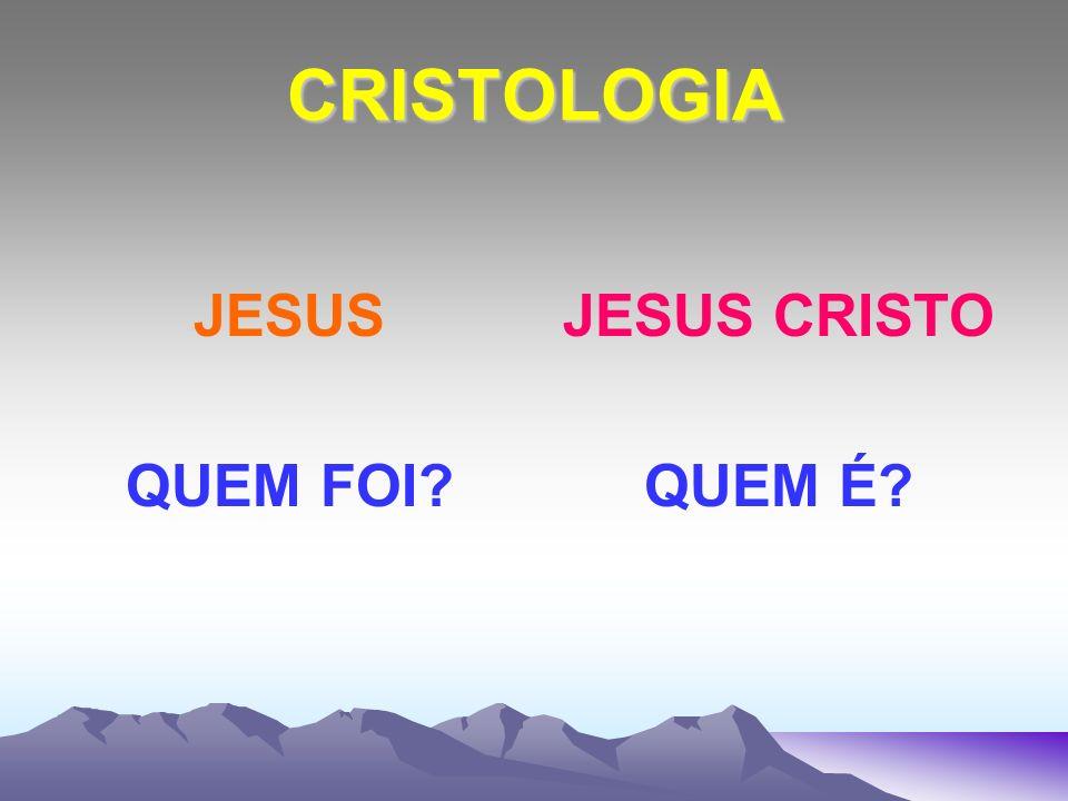 CRISTOLOGIA JESUS QUEM FOI JESUS CRISTO QUEM É