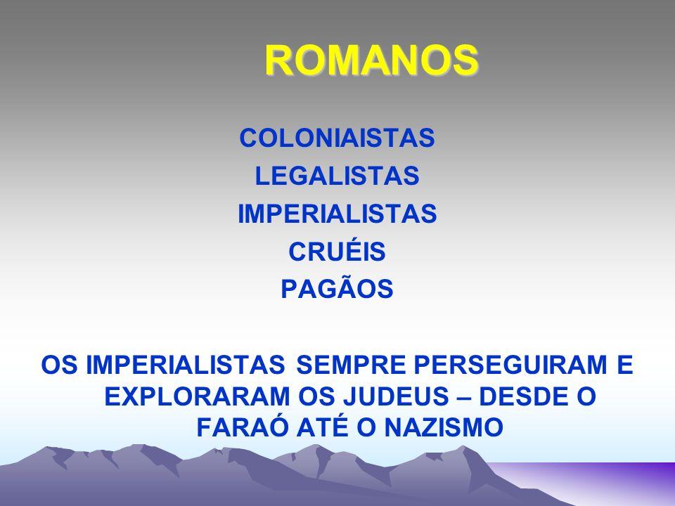 ROMANOS COLONIAISTAS LEGALISTAS IMPERIALISTAS CRUÉIS PAGÃOS