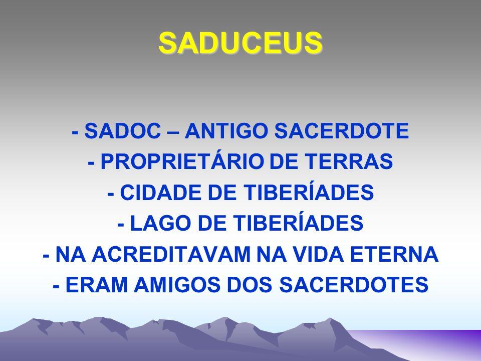 SADUCEUS - SADOC – ANTIGO SACERDOTE - PROPRIETÁRIO DE TERRAS