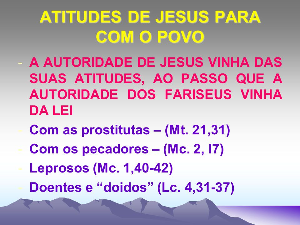 ATITUDES DE JESUS PARA COM O POVO