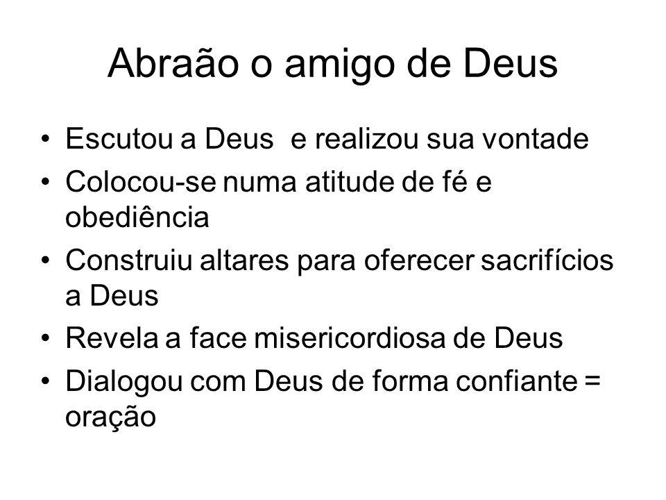 Abraão o amigo de Deus Escutou a Deus e realizou sua vontade