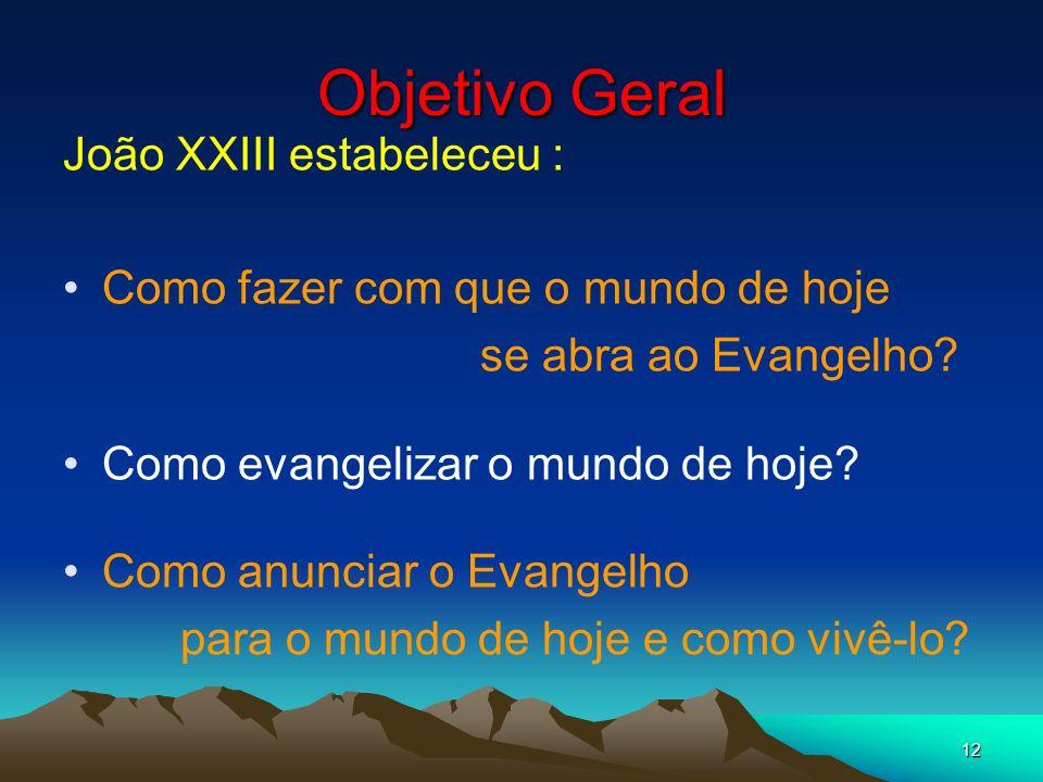 Objetivo Geral João XXIII estabeleceu :