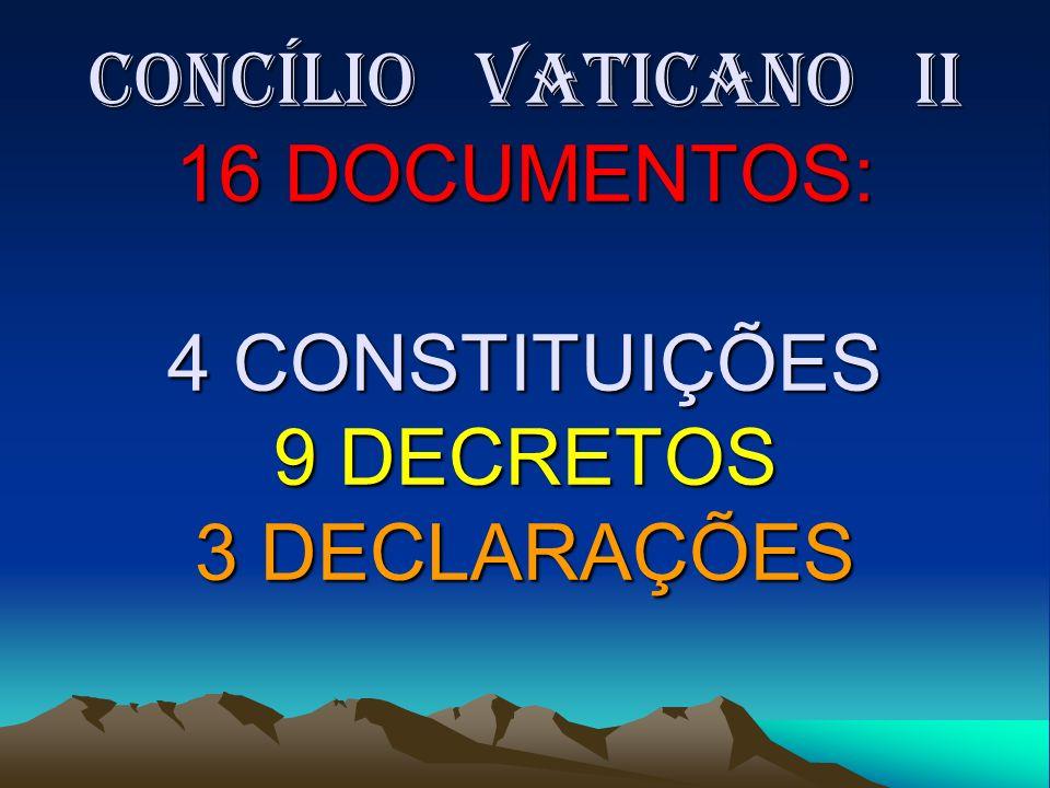 Concílio Vaticano II 16 DOCUMENTOS: 4 CONSTITUIÇÕES 9 DECRETOS 3 DECLARAÇÕES