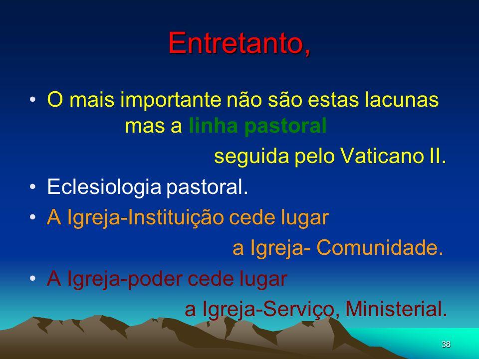 Entretanto,O mais importante não são estas lacunas mas a linha pastoral. seguida pelo Vaticano II.
