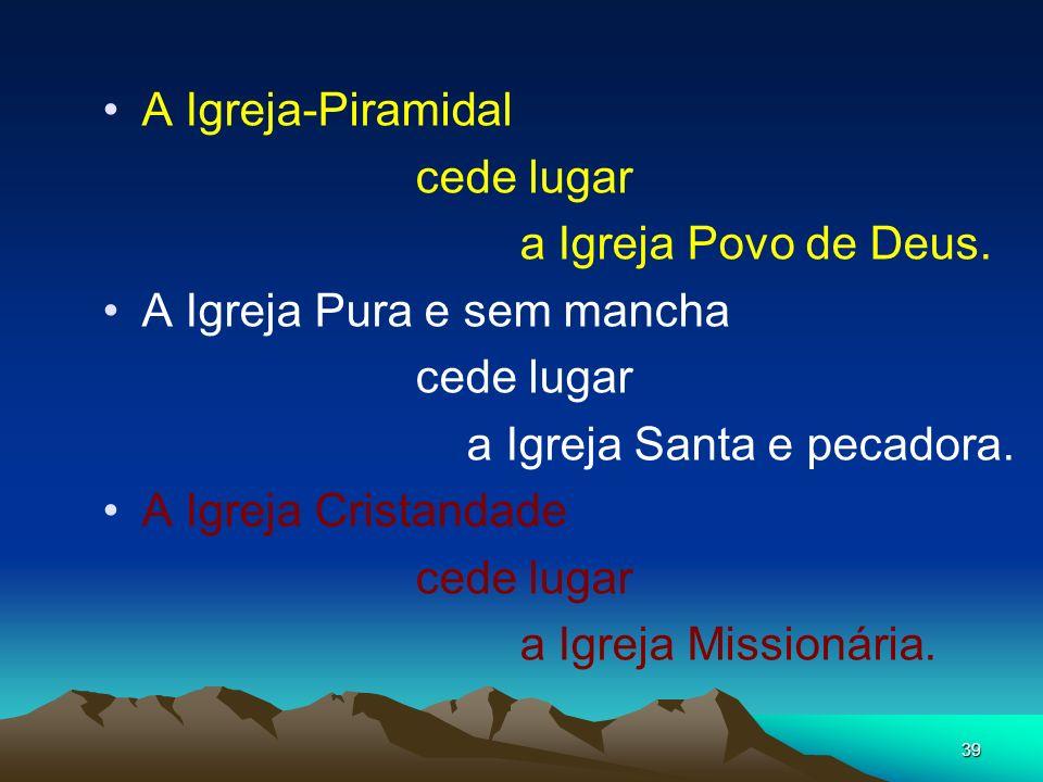 A Igreja-Piramidalcede lugar. a Igreja Povo de Deus. A Igreja Pura e sem mancha. a Igreja Santa e pecadora.