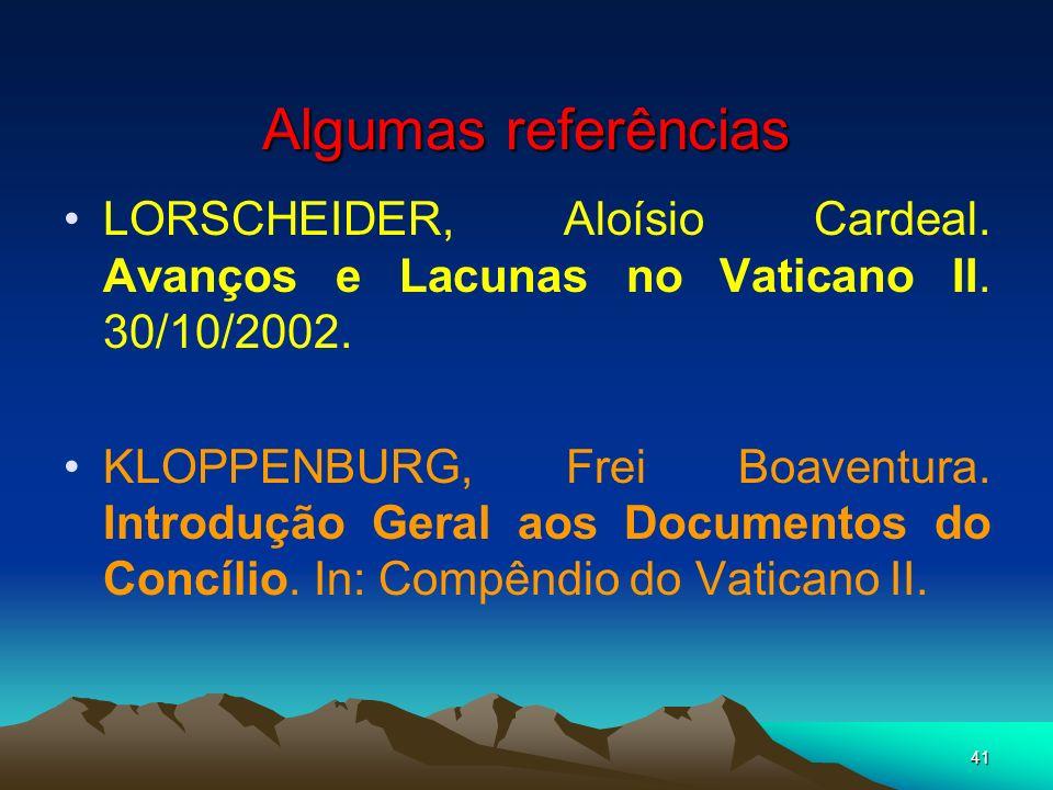 Algumas referências LORSCHEIDER, Aloísio Cardeal. Avanços e Lacunas no Vaticano II. 30/10/2002.
