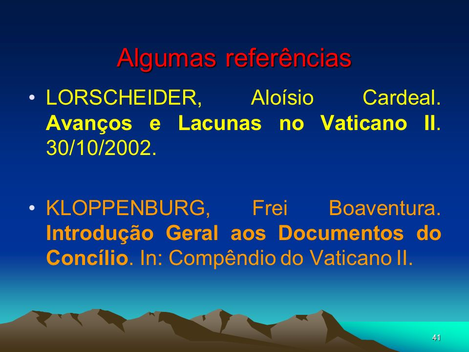 Algumas referênciasLORSCHEIDER, Aloísio Cardeal. Avanços e Lacunas no Vaticano II. 30/10/2002.