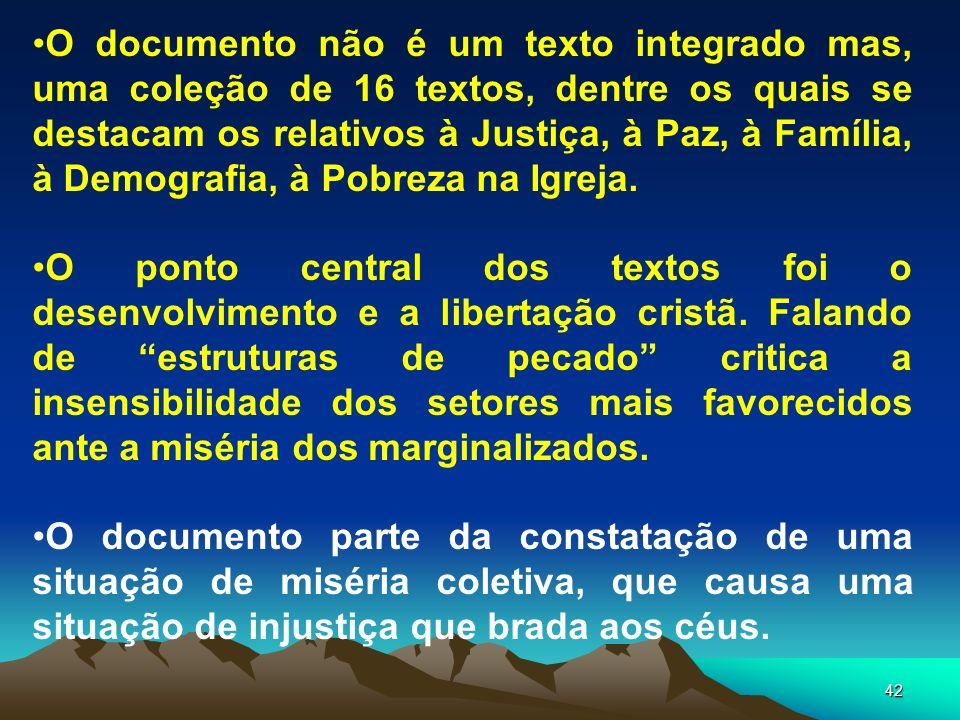 O documento não é um texto integrado mas, uma coleção de 16 textos, dentre os quais se destacam os relativos à Justiça, à Paz, à Família, à Demografia, à Pobreza na Igreja.