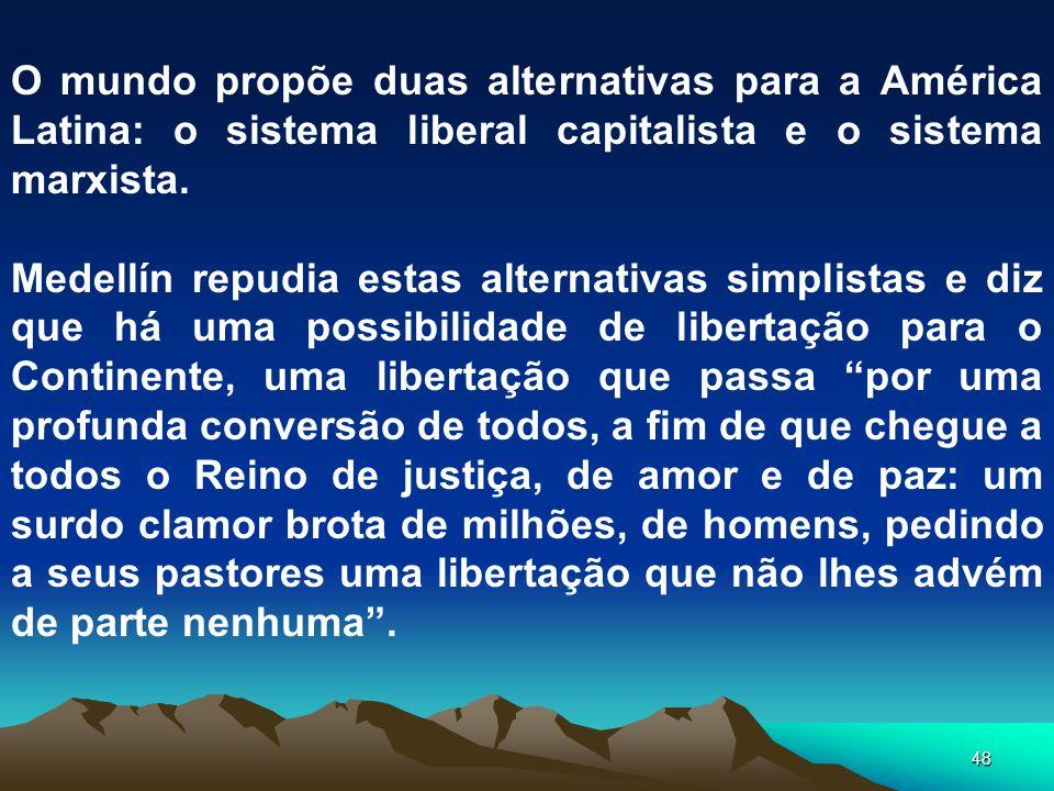 O mundo propõe duas alternativas para a América Latina: o sistema liberal capitalista e o sistema marxista.