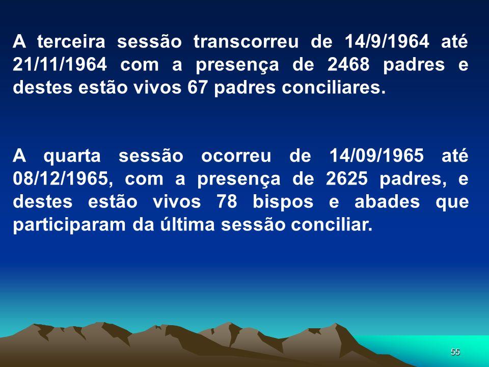 A terceira sessão transcorreu de 14/9/1964 até 21/11/1964 com a presença de 2468 padres e destes estão vivos 67 padres conciliares.
