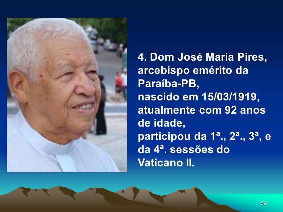 4. Dom José Maria Pires, arcebispo emérito da Paraíba-PB, nascido em 15/03/1919, atualmente com 92 anos de idade,