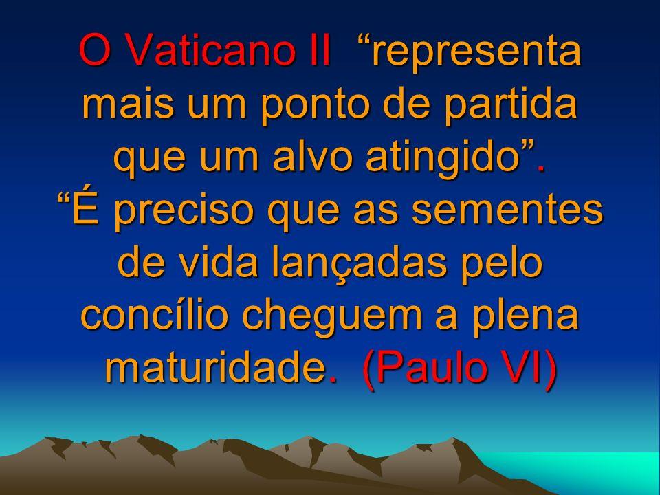 O Vaticano II representa mais um ponto de partida que um alvo atingido .