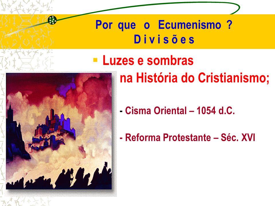 Por que o Ecumenismo D i v i s õ e s