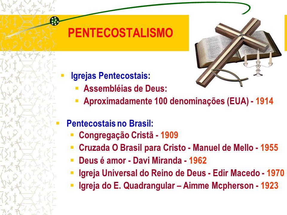 PENTECOSTALISMO Igrejas Pentecostais: Assembléias de Deus: