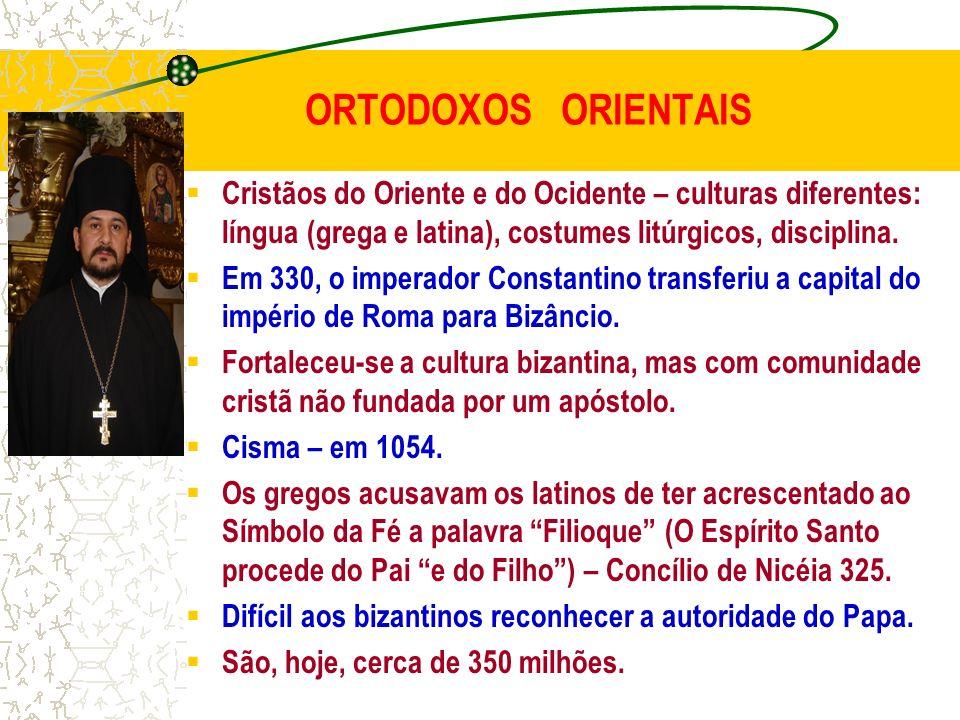 ORTODOXOS ORIENTAIS Cristãos do Oriente e do Ocidente – culturas diferentes: língua (grega e latina), costumes litúrgicos, disciplina.