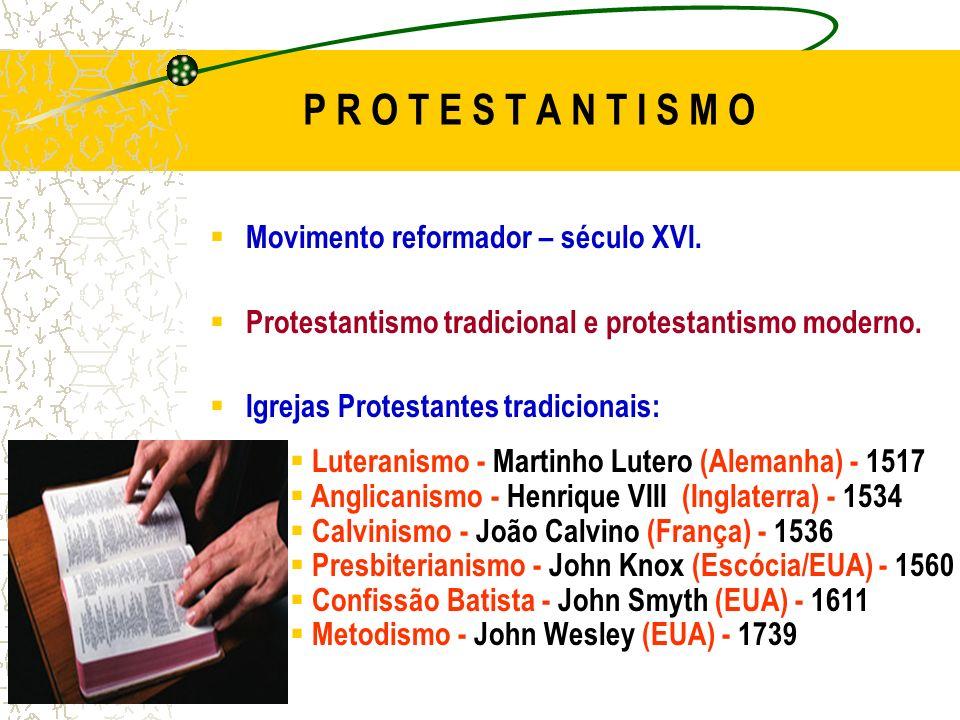 P R O T E S T A N T I S M O Movimento reformador – século XVI.